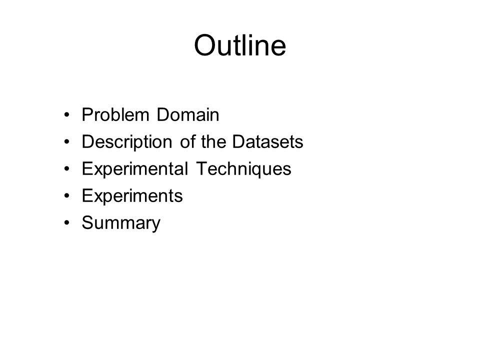 Outline Problem Domain Description of the Datasets Experimental Techniques Experiments Summary