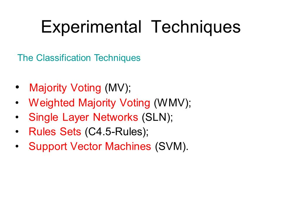 Majority Voting (MV); Weighted Majority Voting (WMV); Single Layer Networks (SLN); Rules Sets (C4.5-Rules); Support Vector Machines (SVM). Experimenta