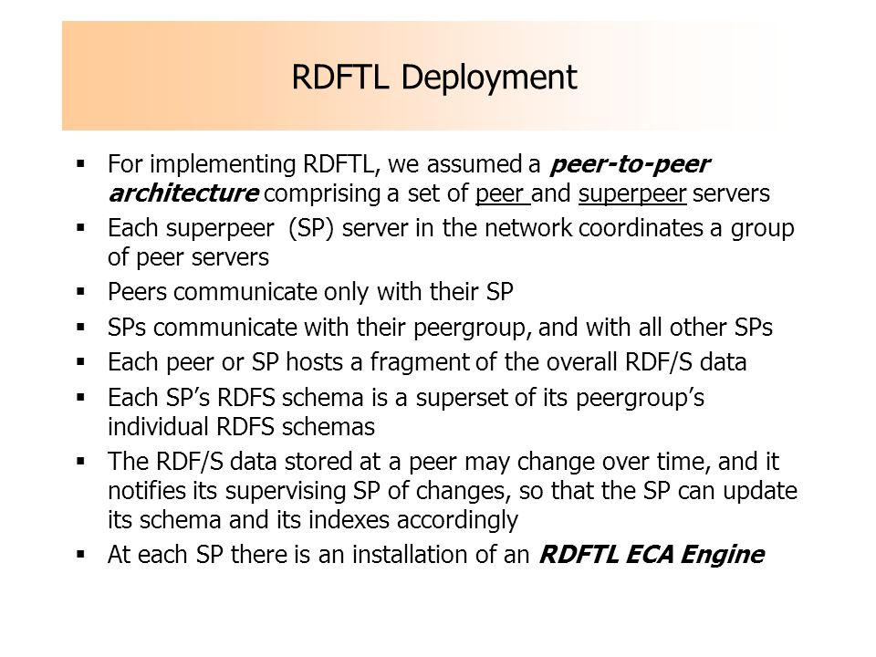 RDFTL Deployment For implementing RDFTL, we assumed a peer-to-peer architecture comprising a set of peer and superpeer servers Each superpeer (SP) ser
