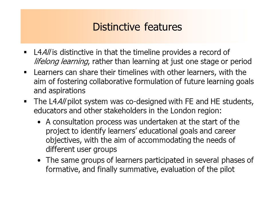 L4All is distinctive in that the timeline provides a record of lifelong learning, rather than learning at just one stage or period Learners can share