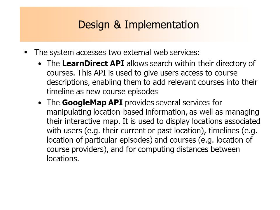 Design & Implementation The system accesses two external web services: The LearnDirect API allows search within their directory of courses. This API i