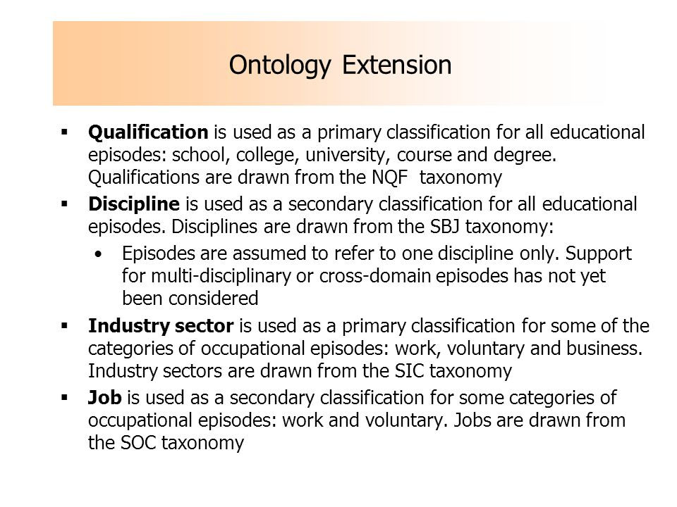 Qualification is used as a primary classification for all educational episodes: school, college, university, course and degree. Qualifications are dra