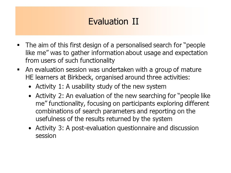 Evaluation II The aim of this first design of a personalised search for people like me was to gather information about usage and expectation from user