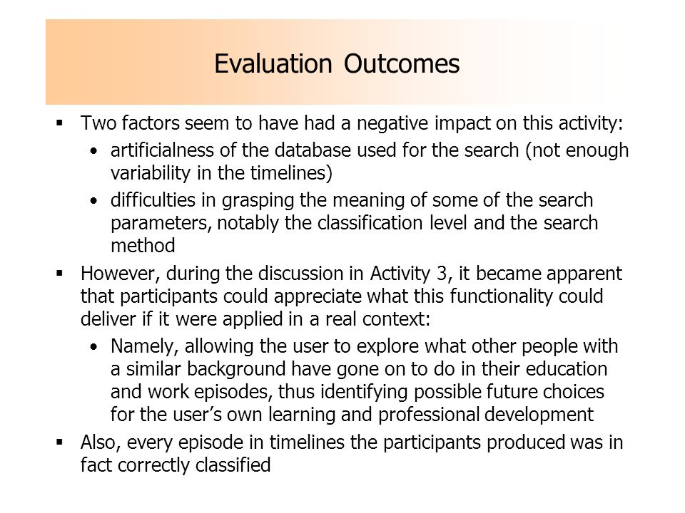 Evaluation Outcomes Two factors seem to have had a negative impact on this activity: artificialness of the database used for the search (not enough va