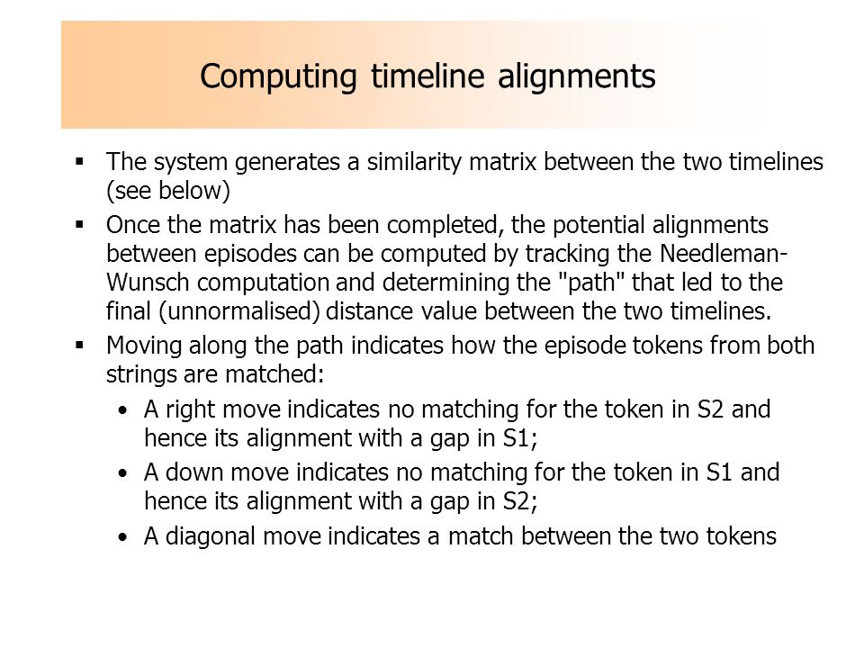 Computing timeline alignments The system generates a similarity matrix between the two timelines (see below) Once the matrix has been completed, the p
