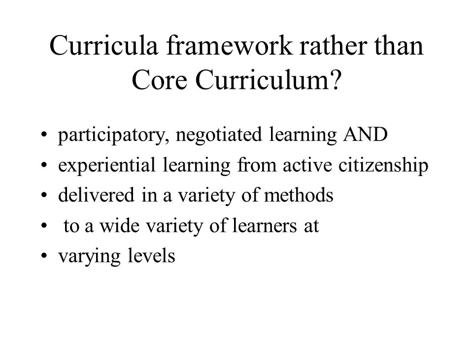 Curricula framework rather than Core Curriculum.