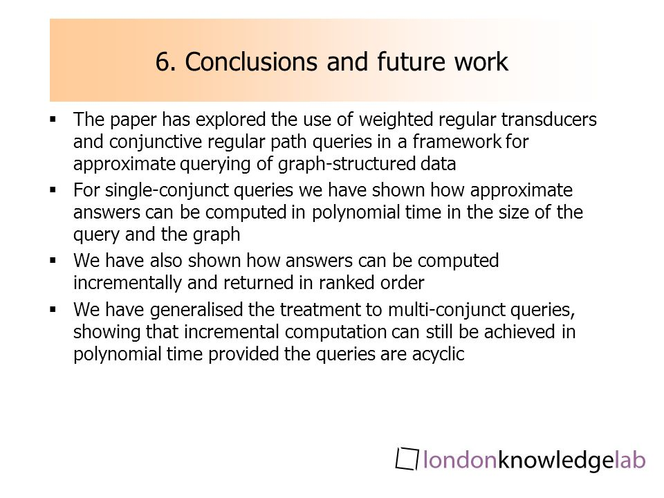 6. Conclusions and future work The paper has explored the use of weighted regular transducers and conjunctive regular path queries in a framework for