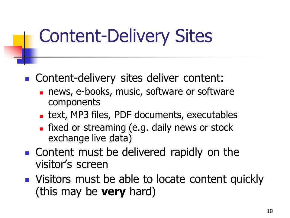 10 Content-Delivery Sites Content-delivery sites deliver content: news, e-books, music, software or software components text, MP3 files, PDF documents
