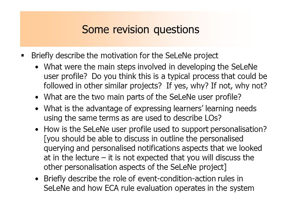 Some revision questions Briefly describe the motivation for the L4All project What were the main steps involved in extending the L4All ontology to support search for people like me facility .