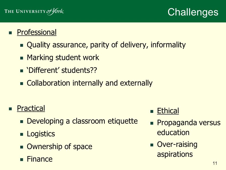 11 Challenges Professional Quality assurance, parity of delivery, informality Marking student work Different students .