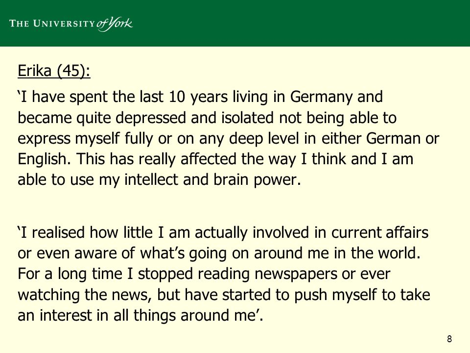 8 Erika (45): I have spent the last 10 years living in Germany and became quite depressed and isolated not being able to express myself fully or on any deep level in either German or English.