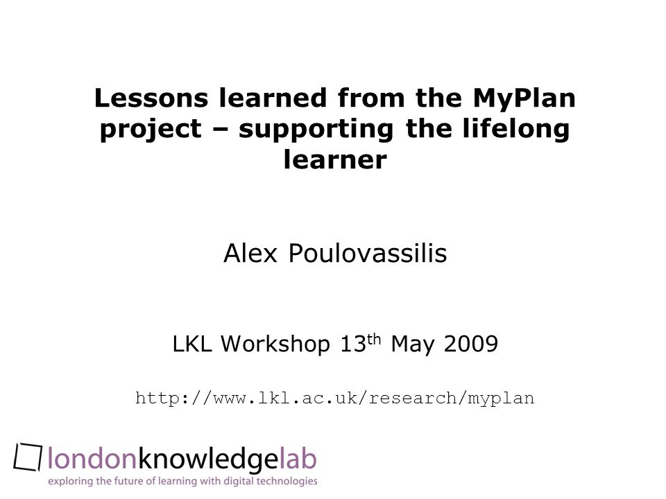 Lessons learned from the MyPlan project – supporting the lifelong learner Alex Poulovassilis LKL Workshop 13 th May
