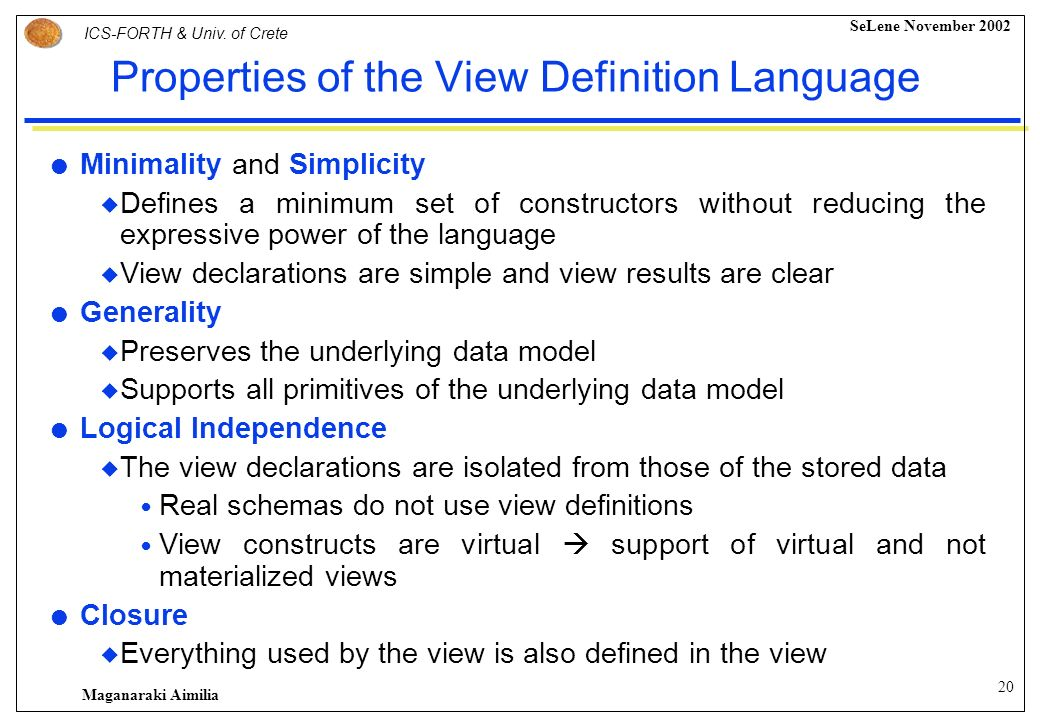 19 ICS-FORTH & Univ. of Crete SeLene November 2002 Maganaraki Aimilia Subsumption Operator (2) Relate two virtual classes with subsumption VIEW Person