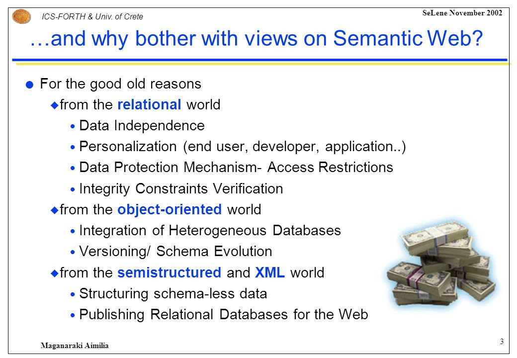 2 ICS-FORTH & Univ. of Crete SeLene November 2002 Maganaraki Aimilia The Semantic Web… The objectives To facilitate the reuse and integration of infor