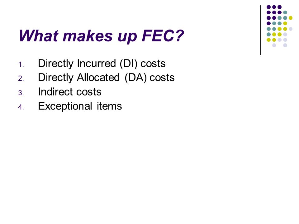 What makes up FEC. 1. Directly Incurred (DI) costs 2.