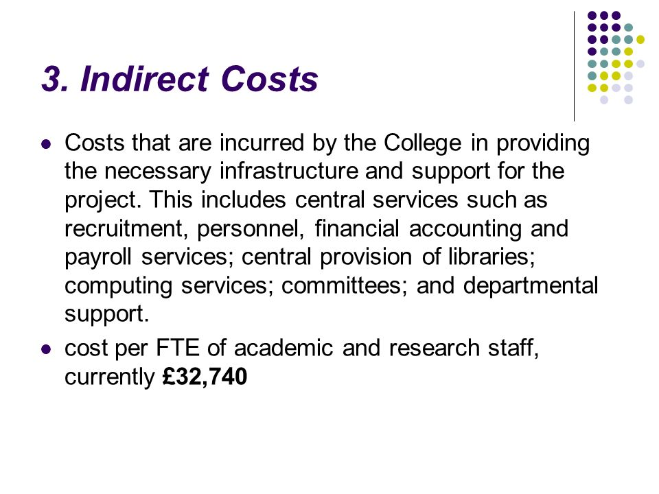 3. Indirect Costs Costs that are incurred by the College in providing the necessary infrastructure and support for the project. This includes central
