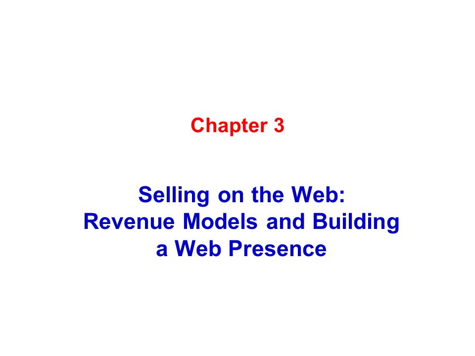 Chapter 3 Selling on the Web: Revenue Models and Building a Web Presence
