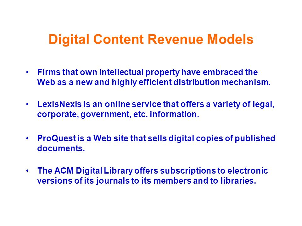 Digital Content Revenue Models Firms that own intellectual property have embraced the Web as a new and highly efficient distribution mechanism. LexisN