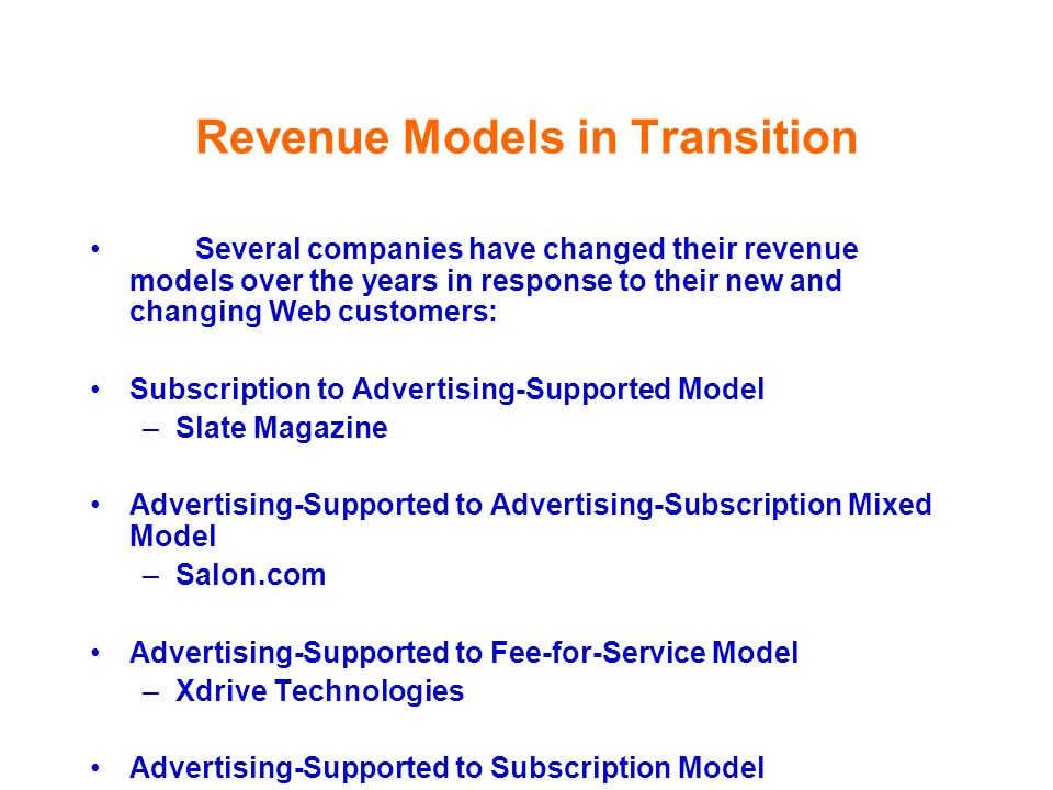 Revenue Models in Transition Several companies have changed their revenue models over the years in response to their new and changing Web customers: S