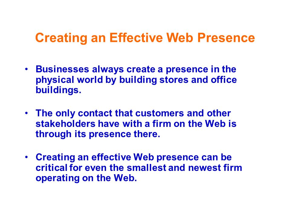 Creating an Effective Web Presence Businesses always create a presence in the physical world by building stores and office buildings. The only contact