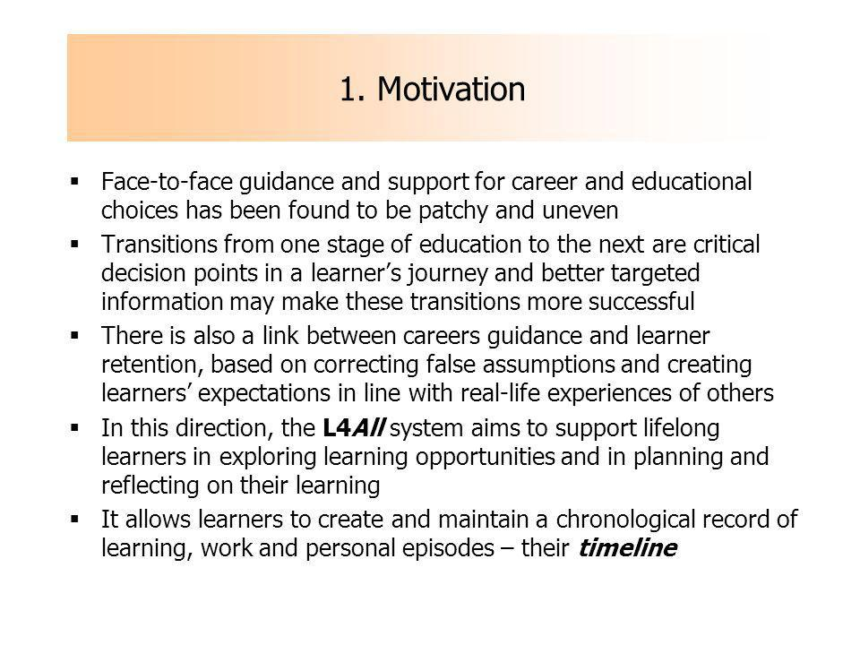 1. Motivation Face-to-face guidance and support for career and educational choices has been found to be patchy and uneven Transitions from one stage o