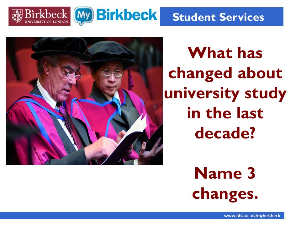 What has changed about university study in the last decade.