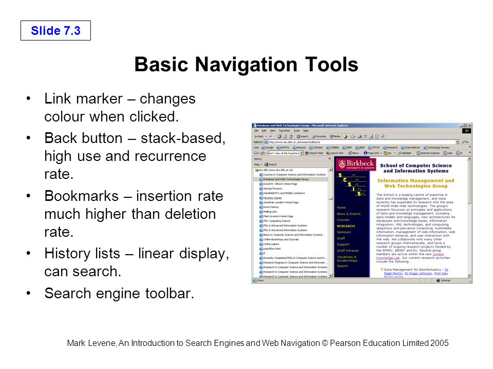 Mark Levene, An Introduction to Search Engines and Web Navigation © Pearson Education Limited 2005 Slide 7.3 Basic Navigation Tools Link marker – changes colour when clicked.