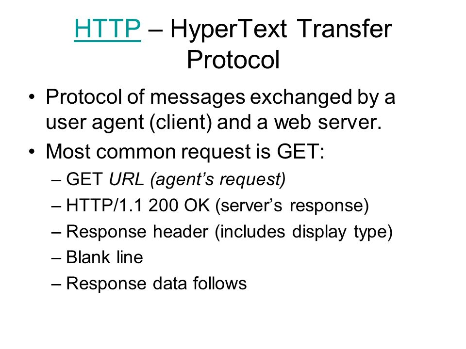HTTPHTTP – HyperText Transfer Protocol Protocol of messages exchanged by a user agent (client) and a web server.