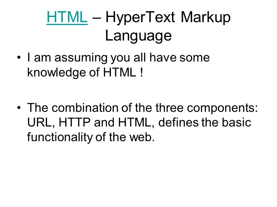 HTMLHTML – HyperText Markup Language I am assuming you all have some knowledge of HTML .