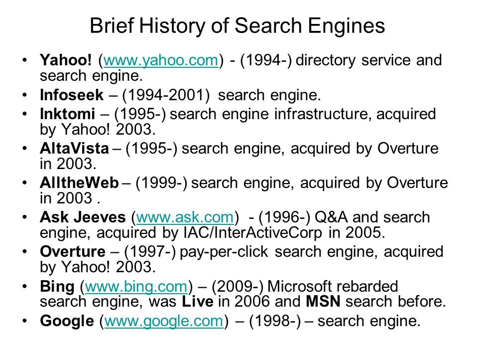 Yahoo! (www.yahoo.com) - (1994-) directory service and search engine.www.yahoo.com Infoseek – (1994-2001) search engine. Inktomi – (1995-) search engi