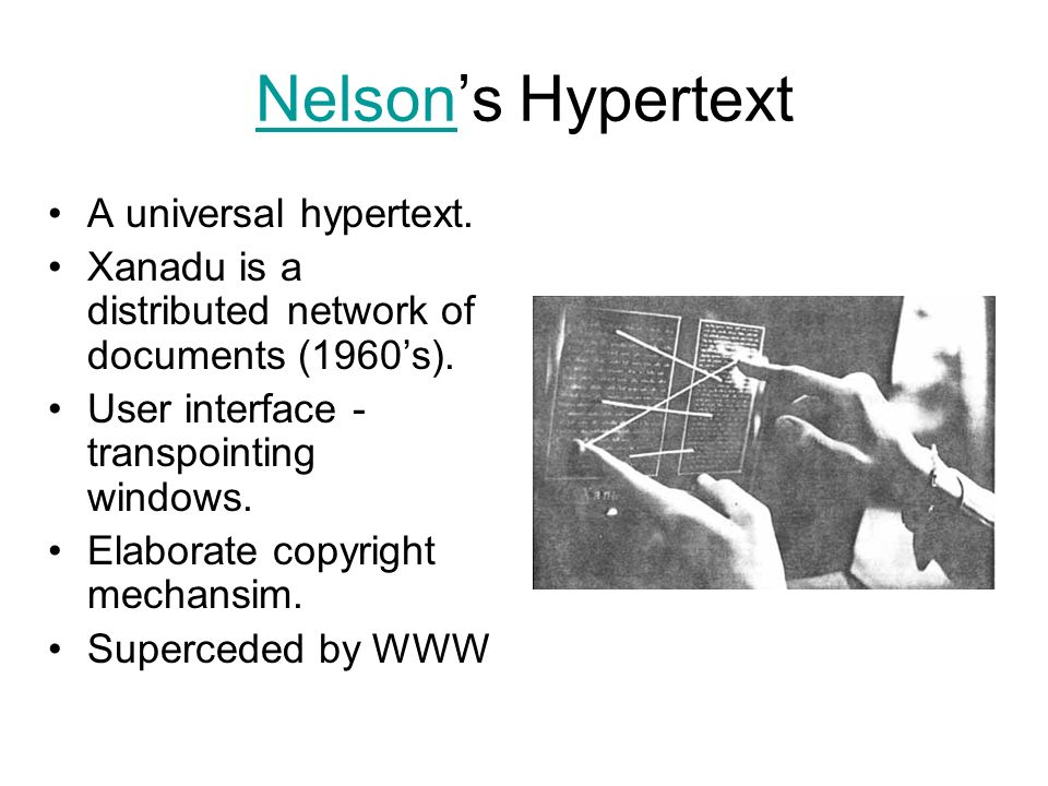 NelsonNelsons Hypertext A universal hypertext. Xanadu is a distributed network of documents (1960s). User interface - transpointing windows. Elaborate