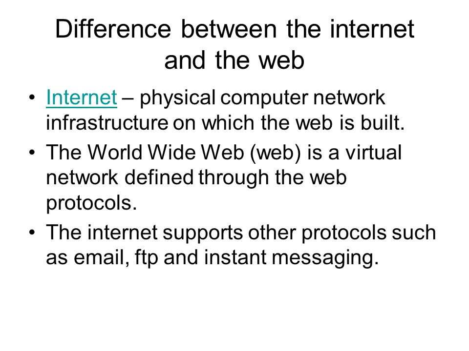 Difference between the internet and the web Internet – physical computer network infrastructure on which the web is built.Internet The World Wide Web (web) is a virtual network defined through the web protocols.