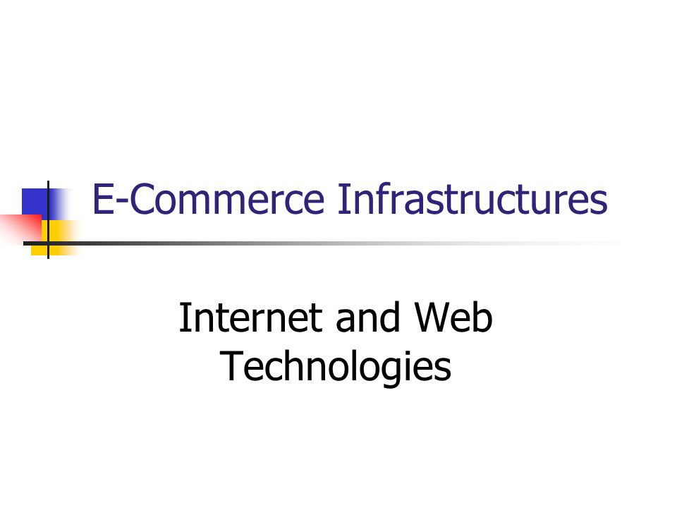 E-Commerce Infrastructures Internet and Web Technologies