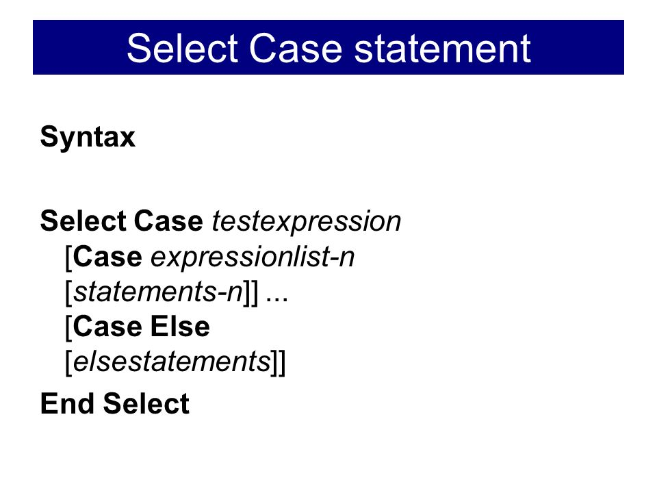 Select Case statement Syntax Select Case testexpression [Case expressionlist-n [statements-n]]...