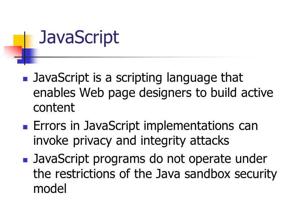 JavaScript JavaScript is a scripting language that enables Web page designers to build active content Errors in JavaScript implementations can invoke
