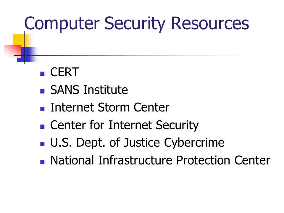 Computer Security Resources CERT SANS Institute Internet Storm Center Center for Internet Security U.S. Dept. of Justice Cybercrime National Infrastru