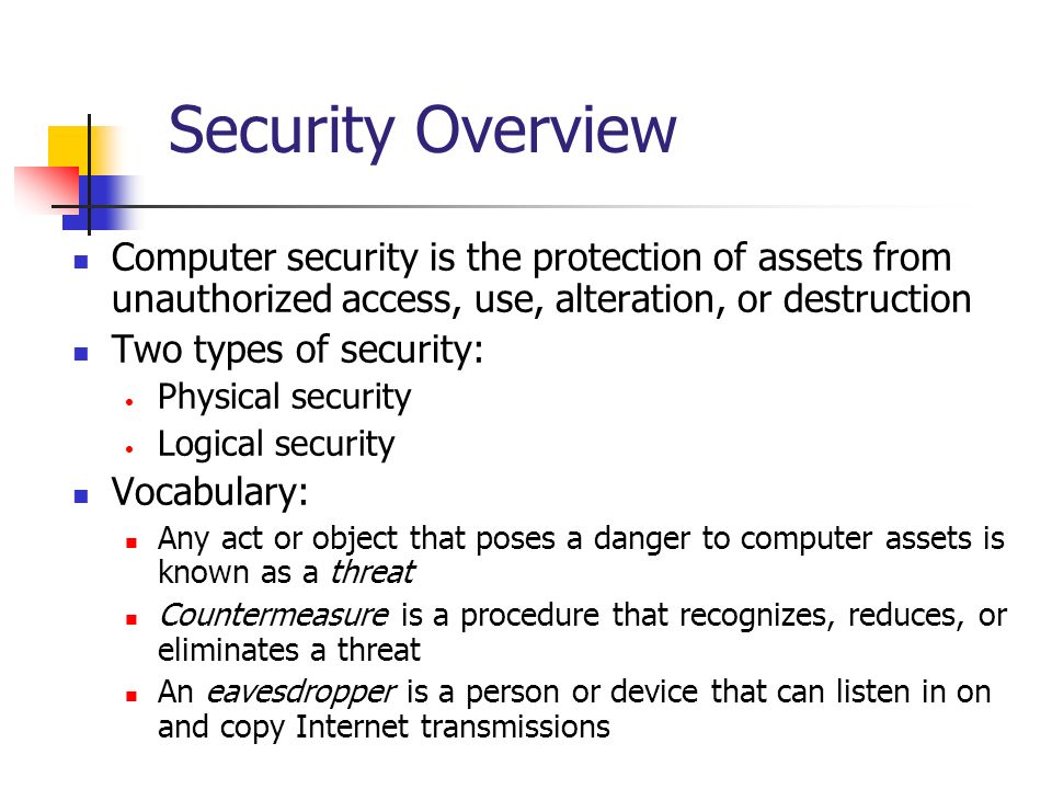 Security Overview Computer security is the protection of assets from unauthorized access, use, alteration, or destruction Two types of security: Physi
