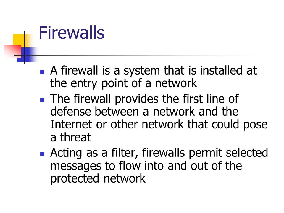 Firewalls A firewall is a system that is installed at the entry point of a network The firewall provides the first line of defense between a network a