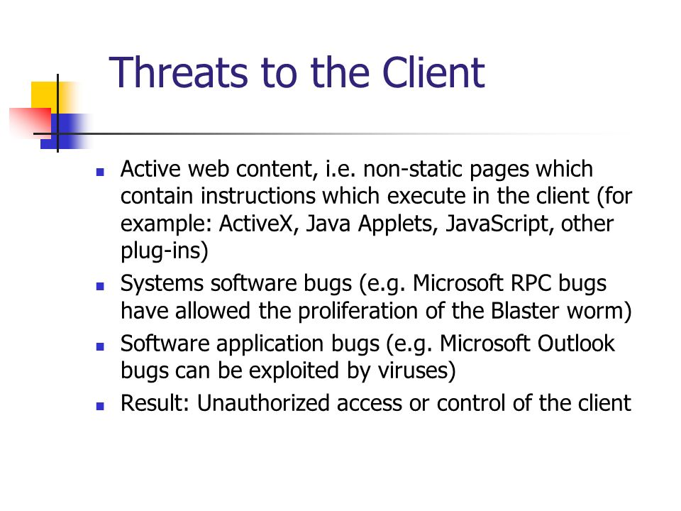 Threats to the Client Active web content, i.e. non-static pages which contain instructions which execute in the client (for example: ActiveX, Java App