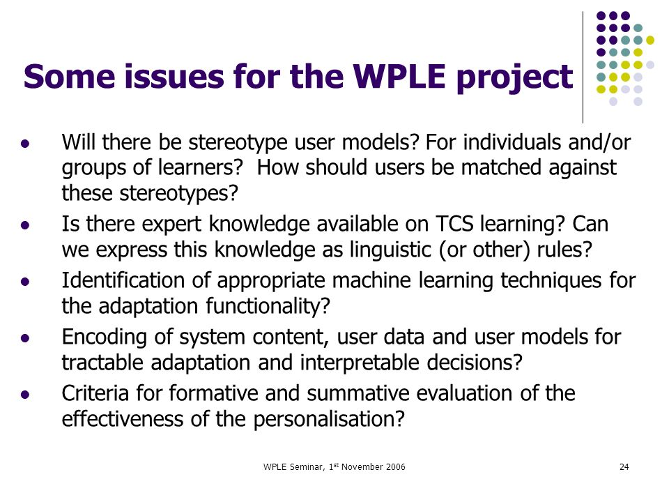 WPLE Seminar, 1 st November 200624 Some issues for the WPLE project Will there be stereotype user models.
