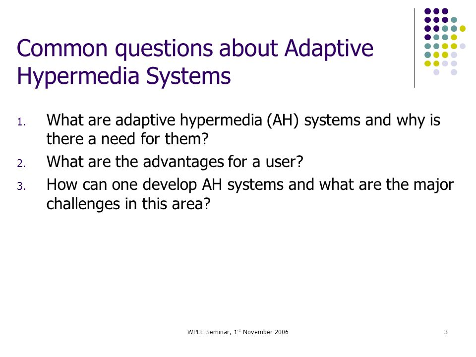 WPLE Seminar, 1 st November 20063 Common questions about Adaptive Hypermedia Systems 1.
