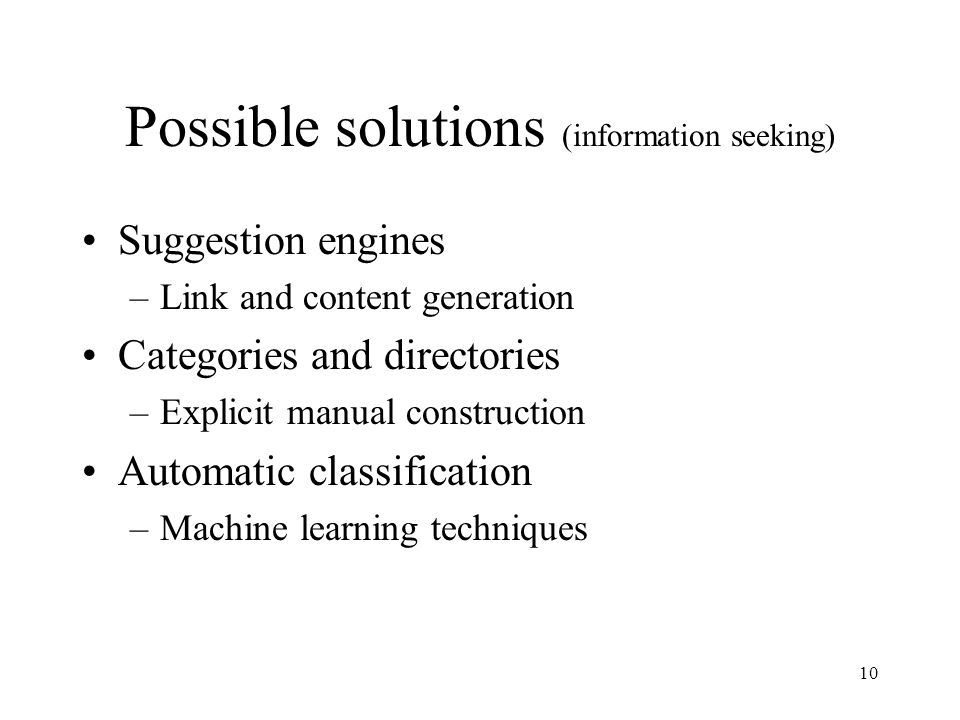 10 Possible solutions (information seeking) Suggestion engines –Link and content generation Categories and directories –Explicit manual construction A