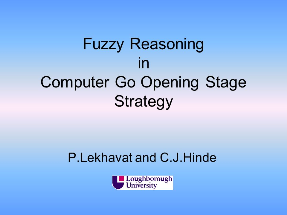 Fuzzy Reasoning in Computer Go Opening Stage Strategy P.Lekhavat and C.J.Hinde