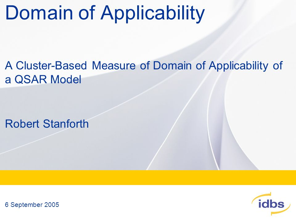 Domain of Applicability A Cluster-Based Measure of Domain of Applicability of a QSAR Model Robert Stanforth 6 September 2005