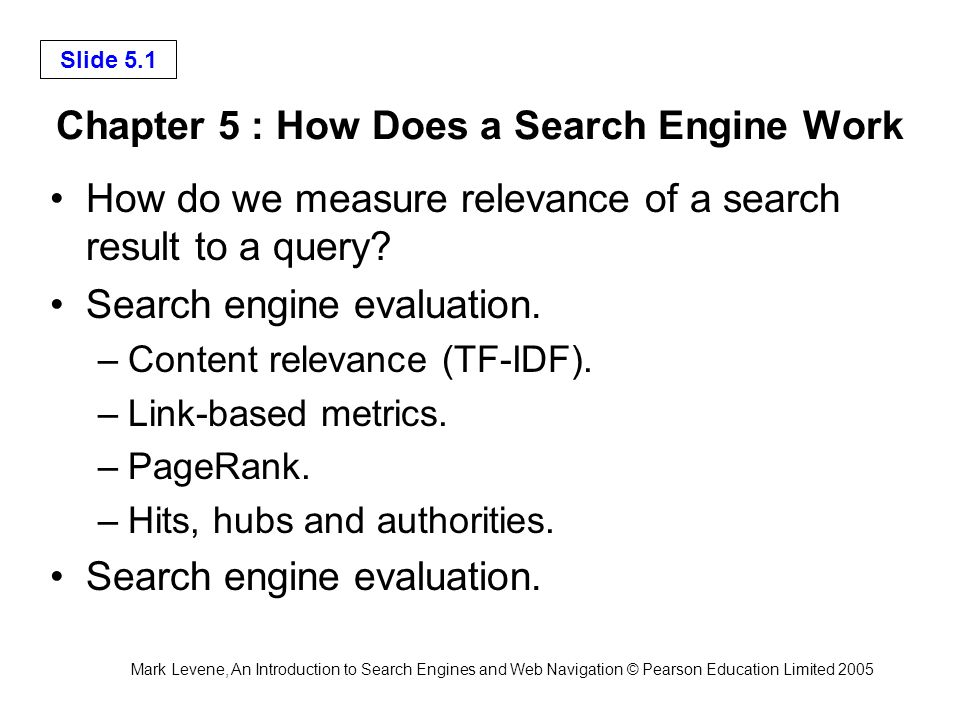 Mark Levene, An Introduction to Search Engines and Web Navigation © Pearson Education Limited 2005 Slide 5.22 Pre-processing for HITS 1)Collect the top t pages (say t = 200) based on the input query; call this the root set.