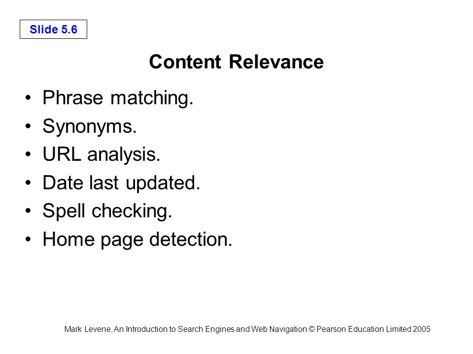 Mark Levene, An Introduction to Search Engines and Web Navigation © Pearson Education Limited 2005 Slide 5.6 Content Relevance Phrase matching.