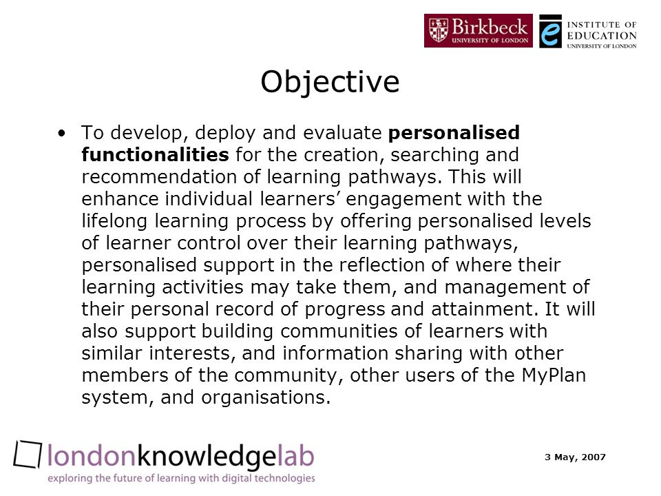 3 May, 2007 Objective To develop, deploy and evaluate personalised functionalities for the creation, searching and recommendation of learning pathways