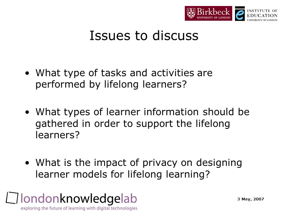 3 May, 2007 Issues to discuss What type of tasks and activities are performed by lifelong learners? What types of learner information should be gather