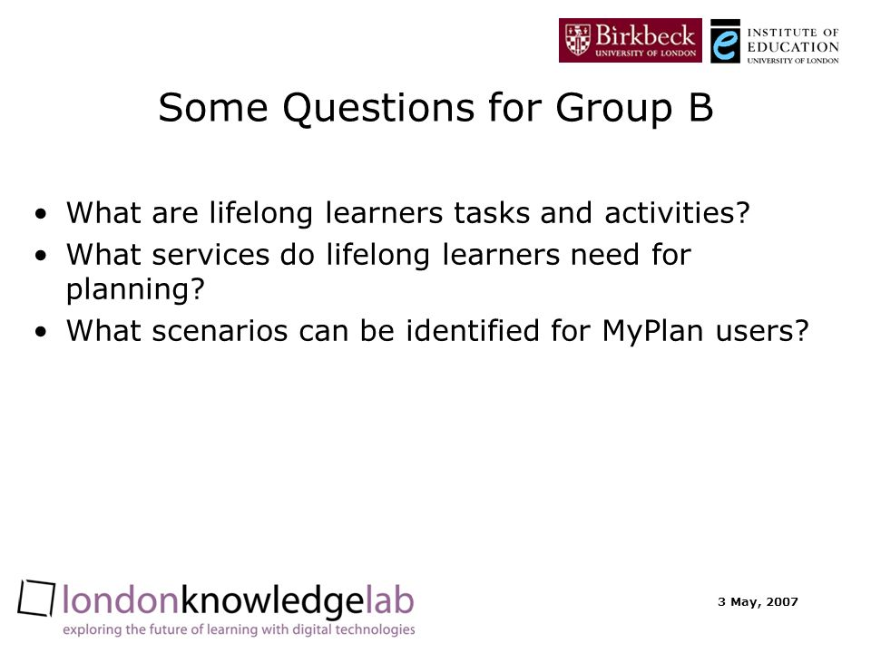 3 May, 2007 Some Questions for Group B What are lifelong learners tasks and activities? What services do lifelong learners need for planning? What sce
