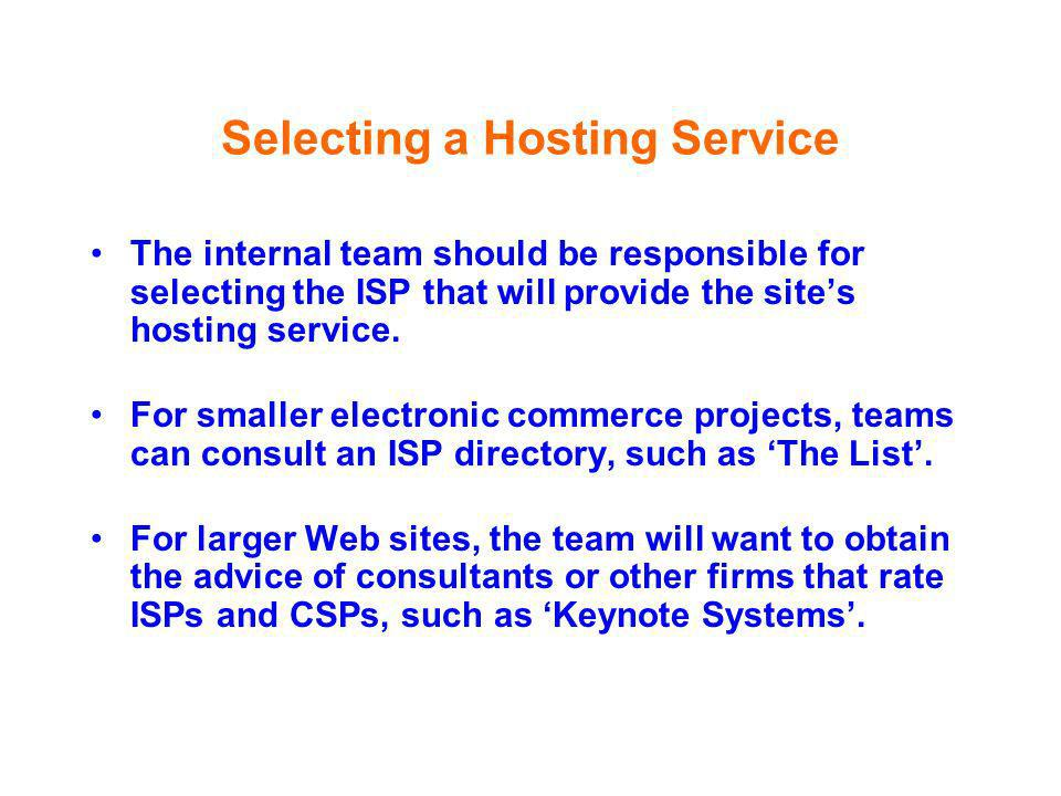 Selecting a Hosting Service The internal team should be responsible for selecting the ISP that will provide the sites hosting service. For smaller ele